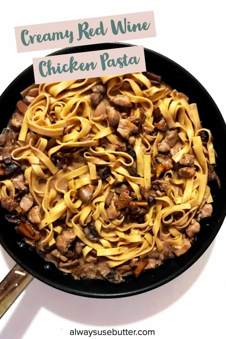 Creamy Red Wine Chicken Pasta - the simple way to kick-start fall with all the best fall flavors! Quick, easy to make and full of foresty mushrooms, red wine and fresh springs of thyme this creamy chicken pasta is a perfect match for your Saturday glass of red. #alwaysusebutter #redwinepastasauce #redwinepasta #pasta #chickenpasta #fallrecipes #thyme #recipes #redwinesauce