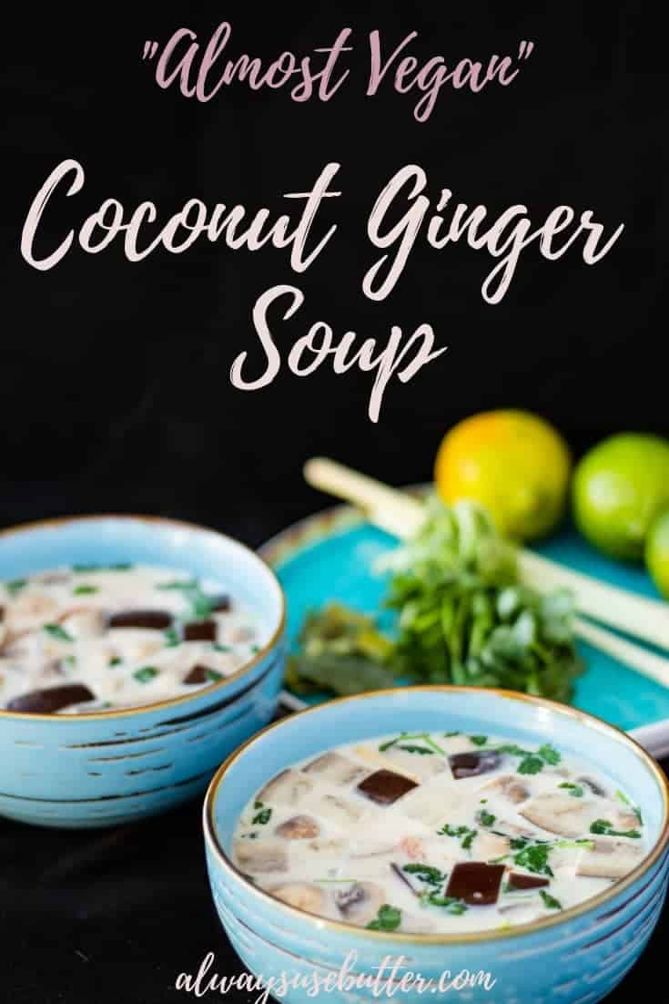 Almost Vegan Thai Ginger Coconut Soup is based on an authentic Tom Kha recipe but made with ginger instead of galangal - delicious & done in 20 min! Comforting and subtle in flavor, it's perfect for the colder months! #alwaysusebutter #gingercoconutsoup #thaifood